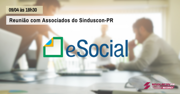 e-Social entra em pauta na Reunião com Associados do Sinduscon-PR de Abril